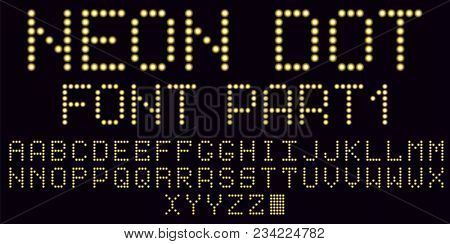 Neon Dot Font In Yellow, Part 1. Vector Handmade Alphabet Consisting Of Neon Dots. Uppercase Neon Le