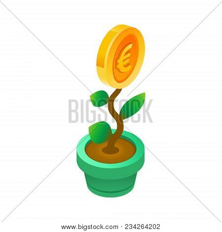 Investment Plant And Growth. Planting And Growing Euro In Pot. Financial System Grow Up. Isometric F