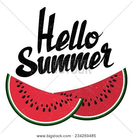 Hello Summer Sign And Bright Watermelon Isolated On White Background. Vector Red Watermelon With Tex
