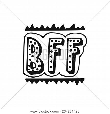 Bff - Best Friend Forever - Hand Drawn Lettering Phrase Isolated On The White Background. Fun Brush