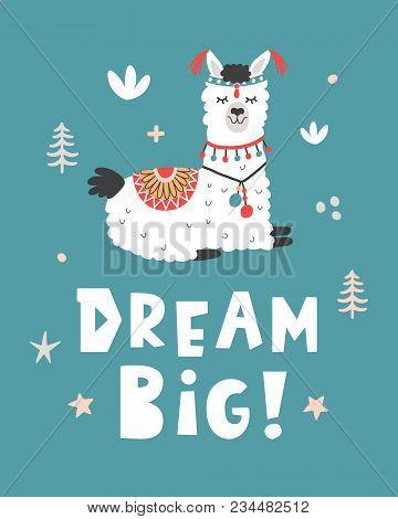 Dream Big. Hand Drawn Poster With Cartoon Llama. Cute Alpaca. Nursery Childish Print. Vector Illustr