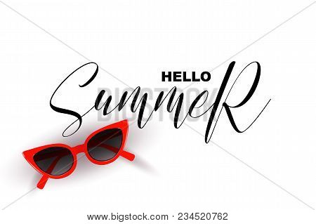 Hello Summer, Handwritten Calligraphic Quote Isolated On White Background.  Realistic Red Sun Glasses
