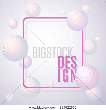 Abstract Background Volumetric Light Spheres With A Frame And Text Design On A Light Background Deco