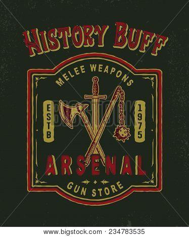 History Buff. Arsenal. Handmade Battle Axe, Sword, Mace And Shield. Design Fashion Apparel Print. T