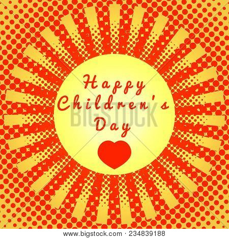 Happy Childrens Day. Concept Of The Event. Pop Art Style. Red And Yellow Background. Bright Sun In T