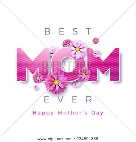 Happy Mothers Day Greeting Card Design With Flower And Best Mom Ever Typographic Elements On White B