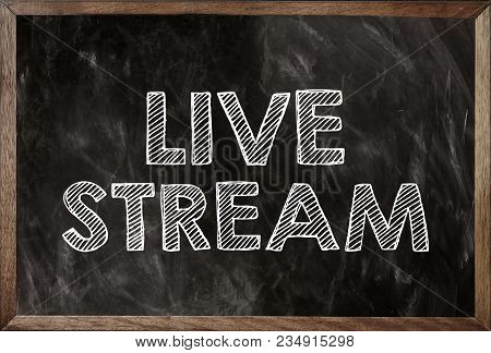Livestream Written In Chalkboard. Conceptual Image With Word Live Stream. Photo Stock.