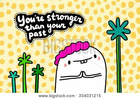 Youre Stronger Than Your Past Hand Drawn Vector Illustration In Cartoon Comic Style