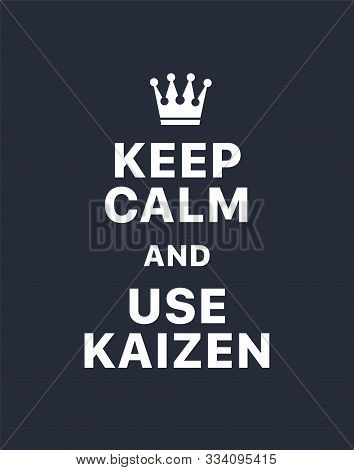 Keep Calm And Use Kaizen. Creative Poster Concept. Typography Poster. Card Of Invitation. Motivation