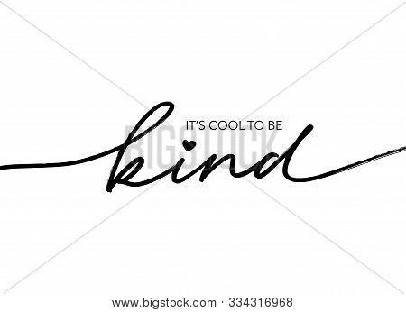 It Is Cool To Be Kind Hand Drawn Vector Calligraphy. Brush Pen Style Modern Lettering. Ink Illustrat