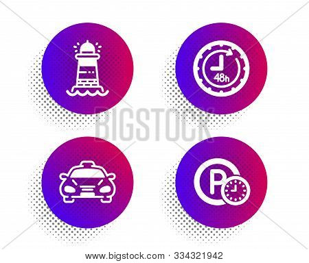 Lighthouse, Taxi And 48 Hours Icons Simple Set. Halftone Dots Button. Parking Time Sign. Searchlight