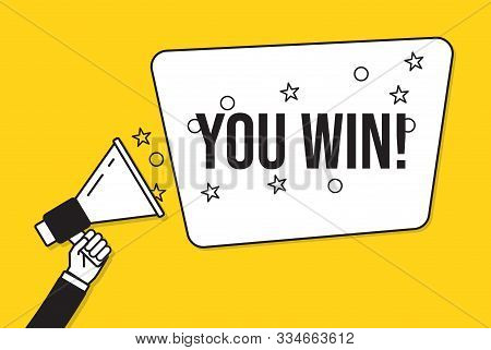 Megaphone With You Win Banner. Prize Winning Message. Speech Bubble With Confetti And Starts On Yell