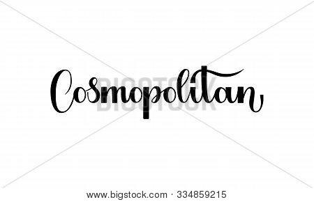 Lettering Cosmopolitan Isolated On White Background For Print, Design, Bar, Menu, Offers, Restaurant