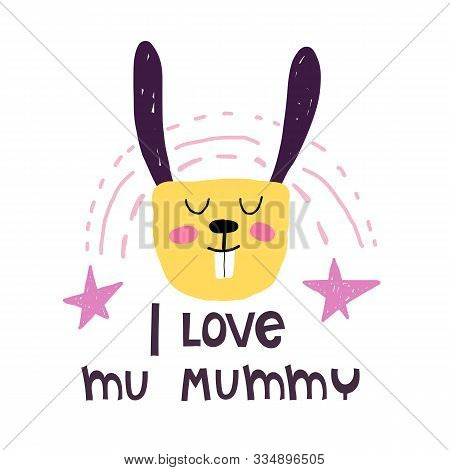 I Love My Mommy. Cartoon Rabbit With Lettering, Stars, Rainbow. Colorful Flat Vector Illustration. H