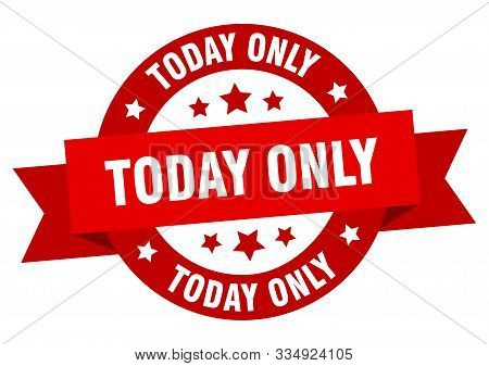 Today Only Ribbon. Today Only Round Red Sign. Today Only