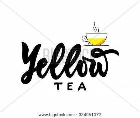 Yellow Type Of Tea With Cup. Hand Calligraphy Lettering With Cups. Vector Illustration. Template Of