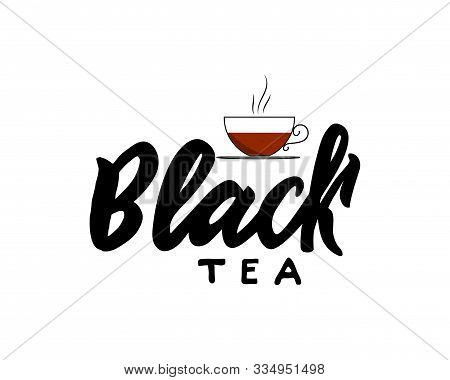 Black Type Of Tea With Cup. Hand Calligraphy Lettering With Cups. Vector Illustration. Template Of P