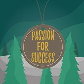 Word writing text Passion For Success. Business concept for Enthusiasm Zeal Drive Motivation Spirit Ethics Badge circle label string rounded empty tag colorful background small shape. poster