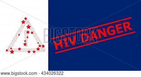 Mesh Warning Sign Polygonal Symbol Vector Illustration, And Red Hiv Danger Scratched Seal. Model Is