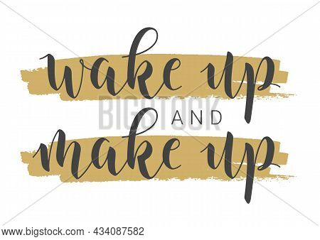 Vector Stock Illustration. Handwritten Lettering Of Wake Up And Make Up. Template For Card, Label, P