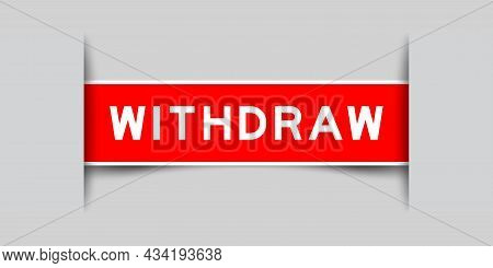 Inserted Red Color Label Sticker With Word Withdraw  On Gray Background