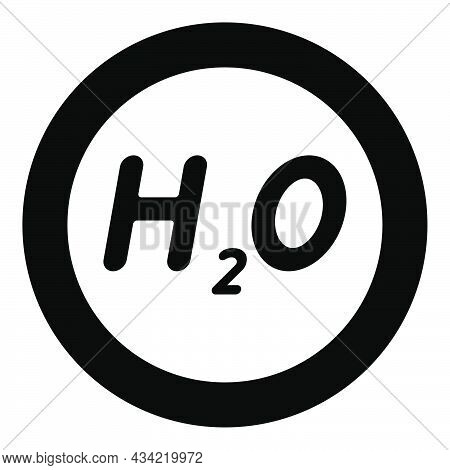 Chemical Formula H2o Water Icon In Circle Round Black Color Vector Illustration Solid Outline Style