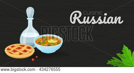 Traditional Russian Food. Soup, Pie And Vodka On Wood Black Background. Horizontal Flyer. Vector Ill