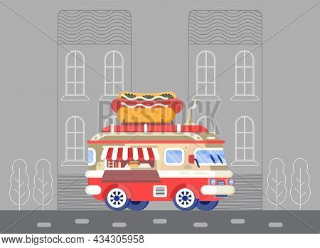 Food Truck Vector Concept. Car With Big Hot Dog. Street Truck For Selling Of Fast Food. Van With Caf
