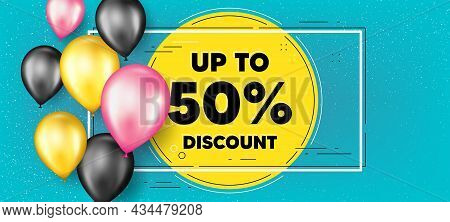 Up To 50 Percent Discount. Balloons Frame Promotion Banner. Sale Offer Price Sign. Special Offer Sym