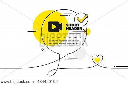 Video Camera Icon. Continuous Line Check Mark Chat Bubble. Movie Or Cinema Sign. Multimedia Symbol.
