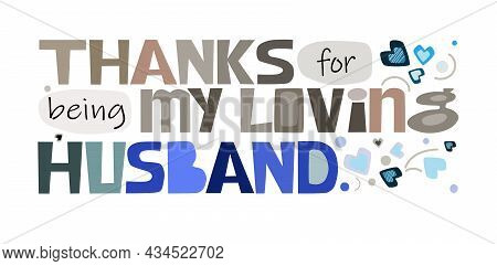 Thank S For Being My Loving Husband, Affirmation Praise, Words. Artistic Letters. Greetings Posters