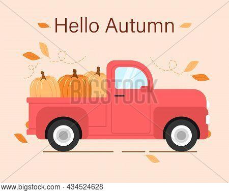 Pickup Truck Carries A Pumpkin. Inscription Hello Autumn. Vector Illustration In Flat Style.