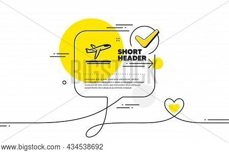 Airport Departure Plane Icon. Continuous Line Check Mark Chat Bubble. Airplane Take Off Sign. Flight