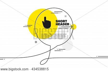 Hand Click Icon. Continuous Line Chat Bubble Banner. Finger Touch Sign. Cursor Pointer Symbol. Hand