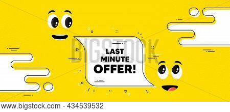Last Minute Offer. Cartoon Face Chat Bubble Background. Special Price Deal Sign. Advertising Discoun