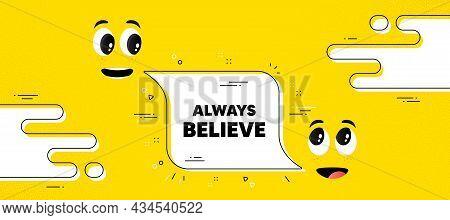 Always Believe Motivation Quote. Cartoon Face Chat Bubble Background. Motivational Slogan. Inspirati