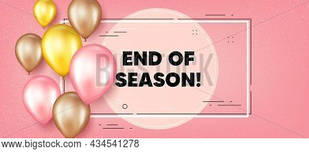 End Of Season Sale. Balloons Frame Promotion Banner. Special Offer Price Sign. Advertising Discounts