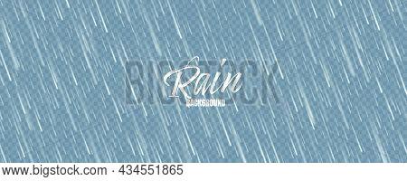 Realistic Blue Rain Texture. Rainfall, Water Drops Effect. Autumn Wet Rainy Day. Vector Illustration