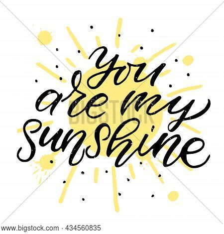 Hand Drawn You Are My Sunshine Valentines Day Typography Poster. Romantic Quotes On Textured Backgro