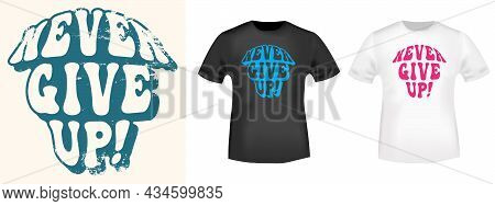 Never Give Up Typography For T-shirt Stamp, Tee Print, Applique, Badge, Label Clothing, Or Other Pri