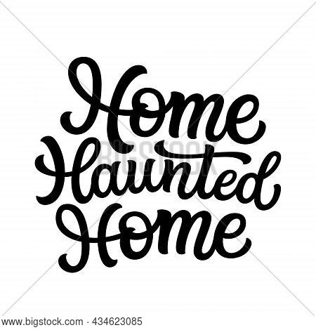 Home Haunted Home. Hand Lettering Text. Vector Helloween Typography For Home Decor, Porch Signs, Woo