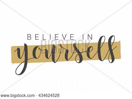 Vector Stock Illustration. Handwritten Lettering Of Believe In Yourself. Template For Banner, Postca