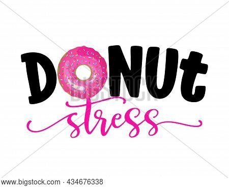 Donut Stress (do Not Stress) - Funny Pun For Donut Lovers, Lettering Design For Party, Fest, Flyers,