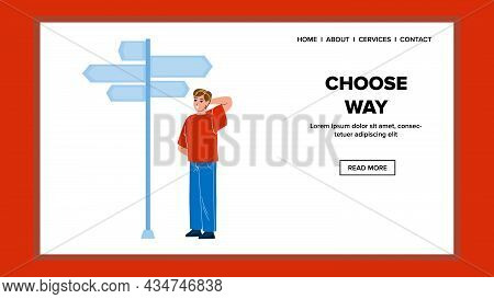 Man Choose Way On Directional Signpost Vector. Thoughtful Boy Looking At Direction Arrows Boards And
