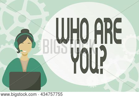 Hand Writing Sign Who Are You Question. Business Overview Asking About Someone Identity Or Personal