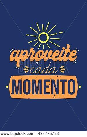 Phrase In Portuguese. Translation - Enjoy Each Moment