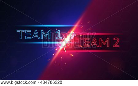 Colorful Banner With Team 1 Versus Team 2 Battle On Red And Blue Background. Concept Of Vs Match Wit