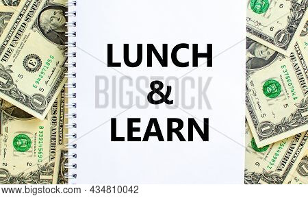 Lunch And Learn Symbol. Words 'lunch And Learn' On White Note. Beautiful Background From Dollar Bill