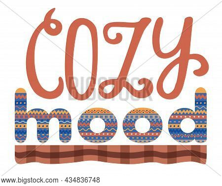 Cozy Mood. Cute Card Or Poster Vector Illustration. Postcard Decoration By Lettering And Warm Blanke