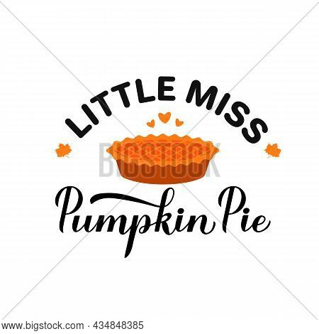 Little Miss Pumpkin Pie Calligraphy Hand Lettering. Fall Or Thanksgiving Quote Typography Poster. Ve